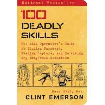 Survival Guides, 100 Deadly Skills: The SEAL Operative's Guide to Eluding Pursuers, Evading Capture, and Surviving Any Dangerous Situation