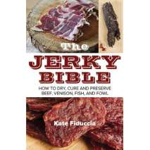 Canning & Preserving :The Jerky Bible: How to Dry, Cure, and Preserve Beef, Venison, Fish, and Fowl