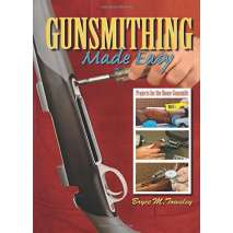 Hunting & Tracking :Gunsmithing Made Easy: Projects for the Home Gunsmith