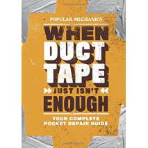 Self-Reliance & Homesteading :Popular Mechanics- When Duct Tape Just Isn't Enough: Your Complete Pocket Repair Guide