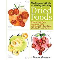 Canning & Preserving :The Beginner's Guide to Making and Using Dried Foods: Preserve Fresh Fruits, Vegetables, Herbs, and Meat with a Dehydrator, a Kitchen Oven, or the Sun
