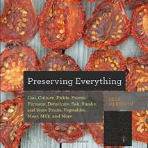 Canning & Preserving, Preserving Everything: Can, Culture, Pickle, Freeze, Ferment, Dehydrate, Salt, Smoke, and Store Fruits, Vegetables, Meat, Milk, and More