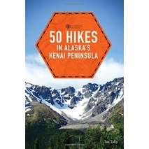 Alaska and British Columbia Travel & Recreation :50 Hikes in Alaska's Kenai Peninsula (2nd Edition)