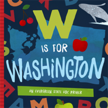 Board Books, W Is for Washington: An Evergreen State ABC Primer