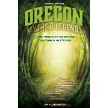 Oregon, Oregon Myths and Legends: The True Stories behind History's Mysteries