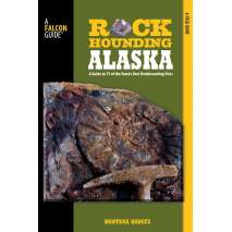 Rocks, Minerals & Geology Field Guides :Rockhounding Alaska: A Guide To 75 Of The State's Best Rockhounding Sites