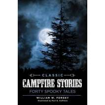 Ghost Stories :Classic Campfire Stories: Forty Spooky Tales