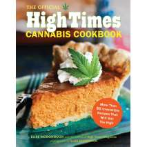 Cooking with Cannabis :The Official High Times Cannabis Cookbook: More Than 50 Irresistible Recipes That Will Get You High