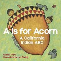 Native American Related, A Is for Acorn: A California Indian ABC