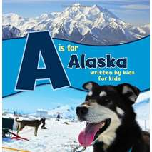 Alaska, A is for Alaska: Written by Kids for Kids PAPERBACK