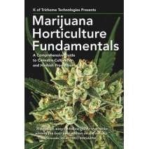 Marijuana Grow Guides, Marijuana Horticulture Fundamentals: A Comprehensive Guide to Cannabis Cultivation and Hashish Production