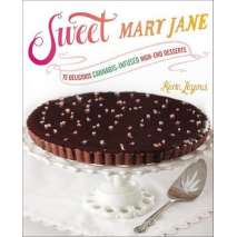 Cooking with Cannabis :Sweet Mary Jane: 75 Delicious Cannabis-Infused High-End Desserts