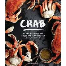Seafood Recipe Books, Crab: 50 Recipes with the Fresh Taste of the Sea from the Pacific, Atlantic & Gulf Coasts