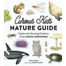Children's Outdoors, Curious Kids Nature Guide: Explore the Amazing Outdoors of the Pacific Northwest