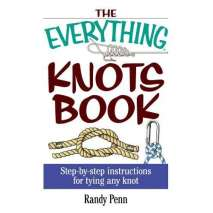 Outdoor Knots, The Everything Knots Book: Step-By-Step Instructions for Tying Any Knot