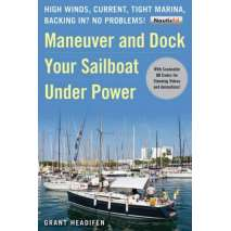 Boathandling & Seamanship, Maneuver and Dock Your Sailboat Under Power: High Winds, Current, Tight Marina, Backing In? No Problems!