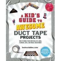Crafts & Hobbies :A Kid's Guide to Awesome Duct Tape Projects: How to Make Your Own Wallets, Bags, Flowers, Hats, and Much, Much More!