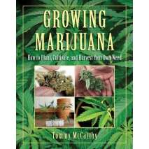 Marijuana Grow Guides, Growing Marijuana: How to Plant, Cultivate, and Harvest Your Own Weed