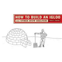 Survival Guides, How to Build an Igloo: And Other Snow Shelters