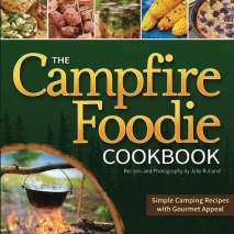 Camp Cooking, The Campfire Foodie Cookbook: Simple Camping Recipes with Gourmet Appeal