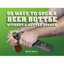 Beer, Wine & Spirits :99 Ways to Open a Beer Bottle Without a Bottle Opener