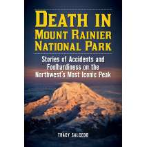Washington, Death in Mount Rainier National Park: Stories of Accidents and Foolhardiness on the Northwest's Most Iconic Peak