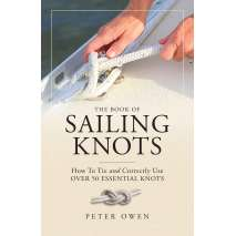 Knots, Canvaswork & Rigging, The Book of Sailing Knots: How To Tie And Correctly Use Over 50 Essential Knots