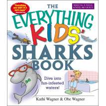 Sharks, The Everything Kids' Sharks Book: Dive Into Fun-infested Waters!