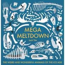 Dinosaurs & Reptiles :Mega Meltdown: The Weird and Wonderful Animals of the Ice Age