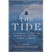 Nature & Ecology, The Tide: The Science and Stories Behind the Greatest Force on Earth