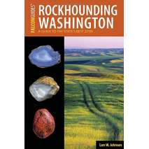 Rocks, Minerals & Geology Field Guides, Rockhounding Washington: A Guide to the State's Best Sites