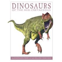 Dinosaurs, Fossils, Rocks & Geology :Dinosaurs of the Mid-Cretaceous: 25 Dinosaurs from 127--90 Million Years Ago