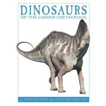 Dinosaurs, Fossils, Rocks & Geology :Dinosaurs of the Lower Cretaceous: 25 Dinosaurs from 144--127 Million Years Ago