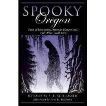 Ghost Stories, Spooky Oregon 2nd Ed.: Tales Of Hauntings, Strange Happenings, And Other Local Lore