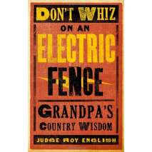 Pop Culture & Humor, Don't Whiz on an Electric Fence: Grandpa's Country Wisdom