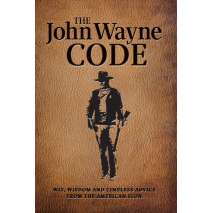 Pop Culture & Humor, The John Wayne Code: Wit, Wisdom and Timeless Advice
