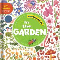 Interactive Books, Memory Match: In the Garden: A Lift-the-Flap Book