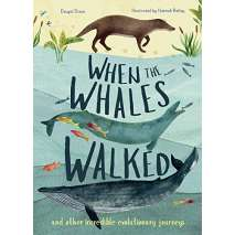 Dinosaurs & Reptiles :When the Whales Walked: And Other Incredible Evolutionary Journeys