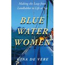 Sailing & Nautical Narratives, Blue Water Women: Making the Leap from Landlubber to a Life at Sea