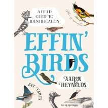 Bird Identification Guides, Effin' Birds: A Field Guide to Identification