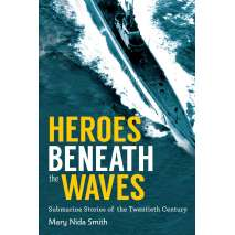 Submarines & Military Related, Heroes Beneath the Waves: True Submarine Stories of the Twentieth Century