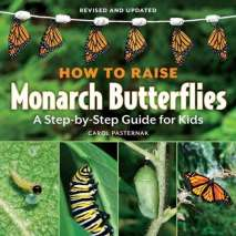 Butterflies, Bugs & Spiders, How to Raise Monarch Butterflies: A Step-by-Step Guide for Kids