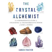 New Age & Spirituality :The Crystal Alchemist: A Comprehensive Guide to Unlocking the Transformative Powers of Gems and Stones