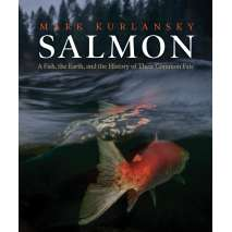 Wildlife & Zoology :Salmon: A Fish, the Earth, and the History of Their Common Fate