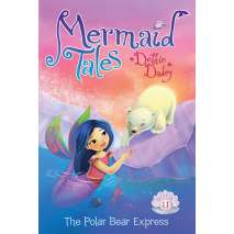 Mermaids :Mermaid Tales #11: The Polar Bear Express