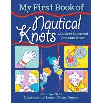 Knots & Rigging :My First Book of Nautical Knots: A Guide to Sailing and Decorative Knots