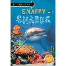Sharks :Snappy Sharks: Everything you want to know about these sea creatures in one amazing book