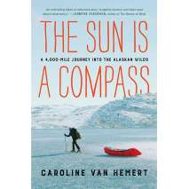 Sailing & Nautical Narratives :The Sun Is a Compass: My 4,000-Mile Journey into the Alaskan Wilds