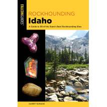 Rockhounding & Prospecting :Rockhounding Idaho: A Guide To 99 Of The State's Best Rockhounding Sites 2ND EDITION
