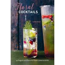 Beer, Wine & Spirits :Floral Cocktails: 40 fragrant and flavourful flower-powered drinks